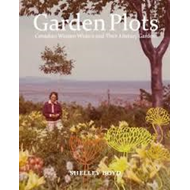 Garden Plots: Canadian Women Writers and Their Literary Gardens (BOK)