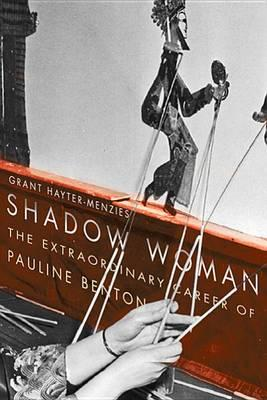 Shadow Woman: The Extraordinary Career of Pauline Benton (BOK)