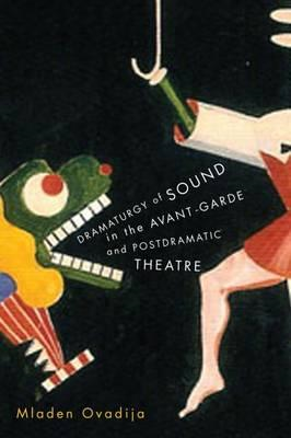 Dramaturgy of Sound in the Avant-Garde and Postdramatic Thea (BOK)