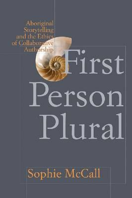 First Person Plural: Aboriginal Storytelling and the Ethics of Collaborative Authorship (BOK)