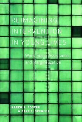 Reimagining Intervention in Young Lives: Work, Social Assistance, and Marginalization (BOK)