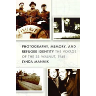 Photography, Memory, and Refugee Identity: The Voyage of the SS Walnut, 1948 (BOK)