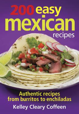 200 Easy Mexican Recipes: Authentic Recipes from Burritos to Enchiladas (BOK)