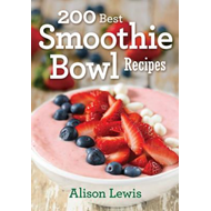 200 Best Smoothie Bowl Recipes (BOK)