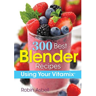 300 Best Blender Recipes (BOK)