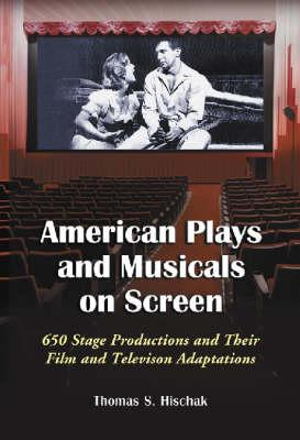 American Plays and Musicals on Screen: 650 Stage Productions and Their Film and Televison Adaptation (BOK)