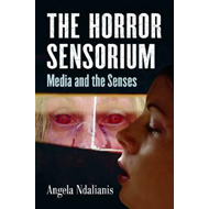 The Horror Sensorium: Media and the Senses (BOK)