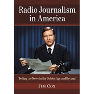 Radio Journalism in America: Telling the News in the Golden Age and Beyond (BOK)