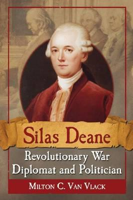 Silas Deane, Revolutionary War Diplomat and Politician (BOK)