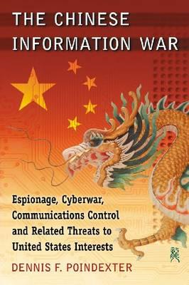 The Chinese Information War: Espionage, Cyberwar, Communications Control and Related Threats to Unit (BOK)