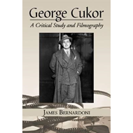 George Cukor: A Critical Study and Filmography (BOK)