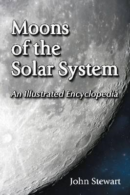 Moons of the Solar System: An Illustrated Encyclopedia (BOK)