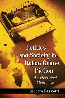 Politics and Society in Italian Crime Fiction: An Historical Overview (BOK)