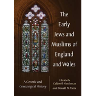 The Early Jews and Muslims of England and Wales: A Genetic and Genealogical History (BOK)