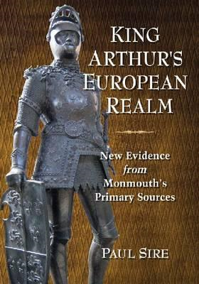 King Arthur's European Realm: New Evidence from Monmouth's Primary Sources (BOK)