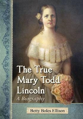 The True Mary Todd Lincoln: A Biography (BOK)