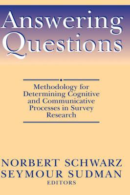 Answering Questions: Methodology for Determining Cognitive and Communicative Processes in Survey Res (BOK)