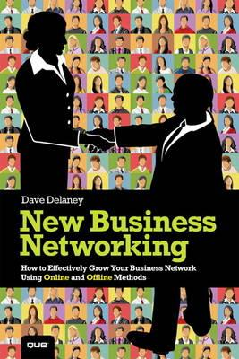 New Business Networking: How to Effectively Grow Your Business Network Using On-line and Off-line Me (BOK)