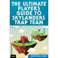 Ultimate Player's Guide to Skylanders Trap Team (Unofficial (BOK)