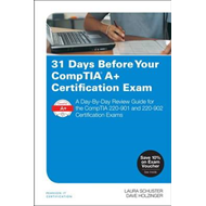 31 Days Before Your CompTIA A+ Certification Exam (BOK)