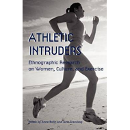 Athletic Intruders: Ethnographic Research on Women, Culture, and Exercise (BOK)