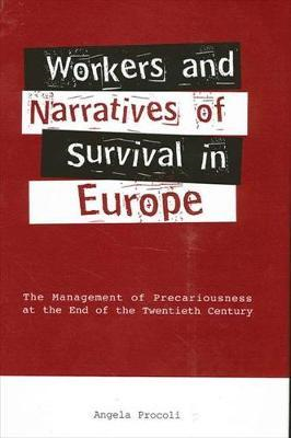 Workers and Narratives of Survival in Europe: The Management of Precariousness at the End of the Twe (BOK)