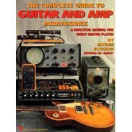Complete Guide to Guitar and Amp Maintenance (BOK)