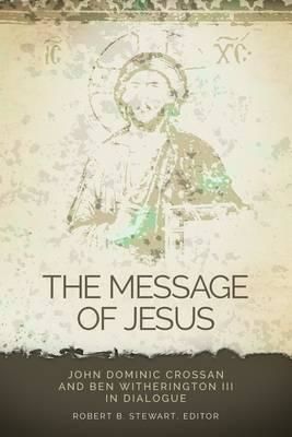 The Message of Jesus: John Dominic Crossan and Ben Witherington III in Dialogue (BOK)
