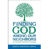 Finding God Among Our Neighbors: An Interfaith Systematic Theology (BOK)