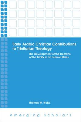 Early Arabic Christian Contributions to Trinitarian Theol (BOK)