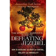 Spiritual Warrior's Guide to Defeating Jezebel (BOK)