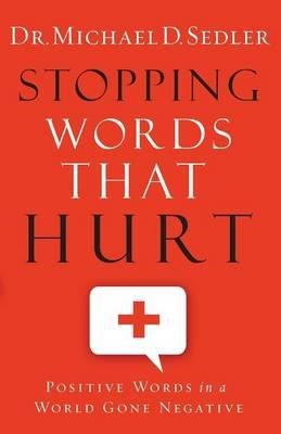 Stopping Words That Hurt: Positive Words in a World Gone Negative (BOK)