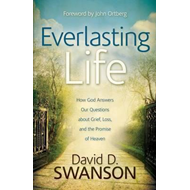 Everlasting Life: How God Answers Our Questions About Grief, Loss, and the Promise of Heaven (BOK)