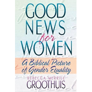 Good News for Women: A Biblical Picture of Gender Equality (BOK)