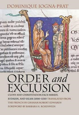 Order and Exclusion: Cluny and Christendom Face Heresy, Judaism, and Islam, (1000-1150) (BOK)