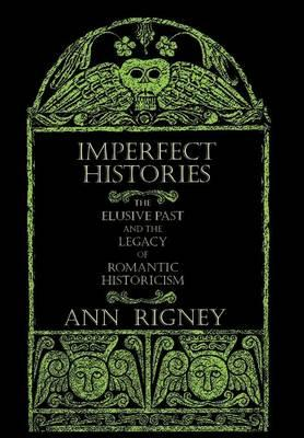 Imperfect Histories: The Elusive Past and the Legacy of Romantic Historicism (BOK)