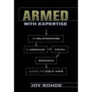 Armed with Expertise: The Militarization of American Social Research During the Cold War (BOK)