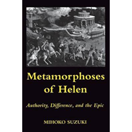 Metamorphoses of Helen: Authority, Difference and the Epic (BOK)