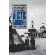 Arctic Mirrors: Russia and the Small Peoples of the North (BOK)