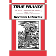True France: The Wars Over Cultural Identity, 1900-1945 (BOK)
