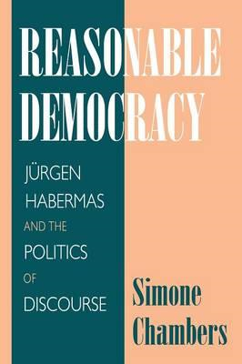 Reasonable Democracy: Jurgen Habermas and the Politics of Discourse (BOK)