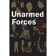 Unarmed Forces: The Transnational Movement to End the Cold War (BOK)