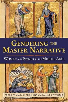 Gendering the Master Narrative: Women and Power in the Middle Ages (BOK)