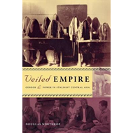 Veiled Empire: Gender & Power in Stalinist Central Asia (BOK)