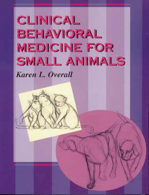 Clinical Behavioral Medicine For Small Animals (BOK)