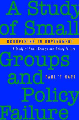 Groupthink in Government: A Study of Small Groups and Policy Failure (BOK)
