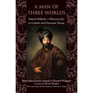A Man of Three Worlds: Samuel Pallache, a Moroccan Jew in Catholic and Protestant Europe (BOK)