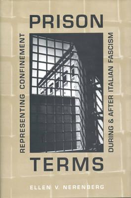 Prison Terms: Representing Confinement During and After Italian Fascism (BOK)