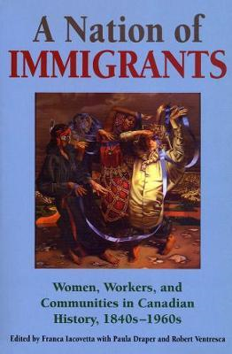 A Nation of Immigrants: Women, Workers and Communities in Canadian History, 1840s-1960s (BOK)