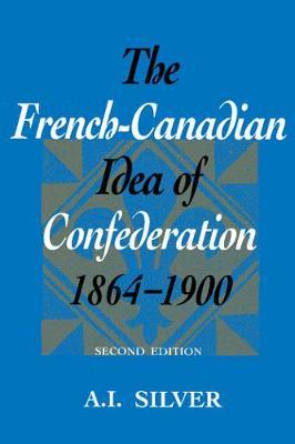 The French-Canadian Idea of Confederation, 1864-1900 (BOK)